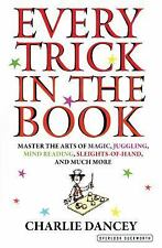 Every Trick in the Book : Master the Arts of Magic, Juggling, Mind Reading,...
