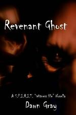Revenant Ghost : (a S. P. I. R. I. T. Witness File Novella by Dawn Gray...