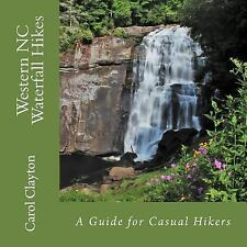Western NC Waterfall Hikes : A Guide for Casual Hikers by Carol Clayton...