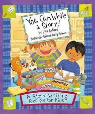 You Can Write a Story! : A Story-Writing Recipe for Kids by Lisa Bullard...