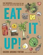 Eat It Up!: 150 Recipes to Use Every Bit and Enjoy Every Bite of the Food You B