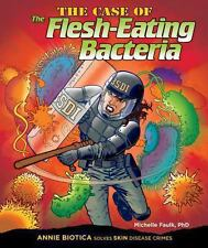 The Case of the Flesh-Eating Bacteria (Body System Disease Investigati-ExLibrary