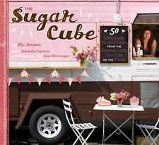 The Sugar Cube: 50 Deliciously Twisted Treats from the Sweetest Little Food Cart