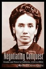 Negotiating Conquest : Gender and Power in California 1770s to 1880s by...