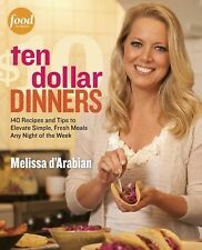 Ten Dollar Dinners : 140 Recipes and Tips to Elevate Simple, Fresh Meals Any Nig