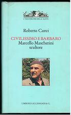 CURCI ROBERTO CIVILISSIMO E BARBARO MARCELLO MASCHERINI SCULTORE ALLEMANDI 2005
