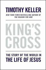King's Cross : The Story of the World in the Life of Jesus by Timothy Keller ...