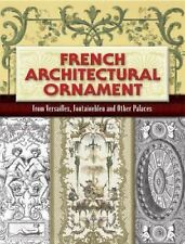 French Architectural Ornament : From Versailles, Fontainebleau and Other...