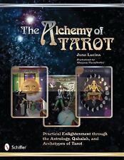 The Alchemy of Tarot: Practical Enlightenment Through the Astrology, Qabalah, &
