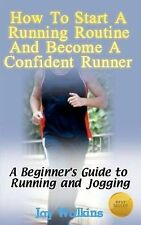 How to Start a Running Routine and Become a Confident Runner: A Beginner's...