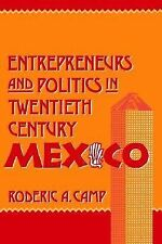 Entrepreneurs and Politics in Twentieth-Century Mexico by Roderic A. Camp...