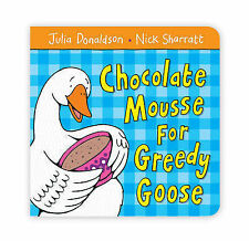 Donaldson, Julia Chocolate Mousse for Greedy Goose Very Good Book