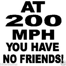 AT 200 MPH YOU HAVE NO FRIENDS! STICKER