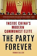 The Party Forever : Inside China's Modern Communist Elite by Rowan Callick...