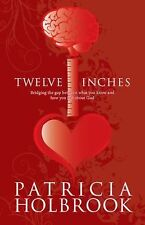 Twelve Inches : Bridging the Gap Between What You Know and How You Feel about...