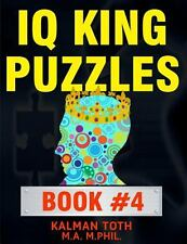 IQ King Puzzles: Book #4 by Kalman Toth M.A. M.PHIL. (2014, Paperback)