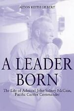 A Leader Born: The Life of Admiral John Sidney Mccain, Pacific Carrier...