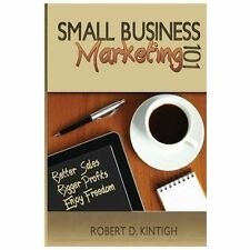 Small Business Marketing 101 : Better Sales, Bigger Profits, Enjoy Freedom by...