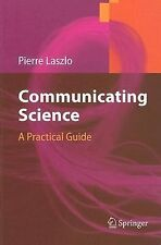 Communicating Science : A Practical Guide by Pierre Laszlo (2006, Paperback)