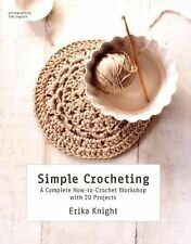 Simple Crocheting : A Complete How-to-Crochet Workshop with 20 Projects by...