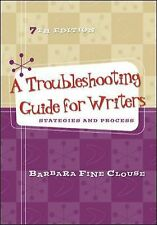 A Troubleshooting Guide for Writers : Strategies and Process by Barbara Fine...