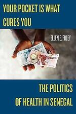 Your Pocket Is What Cures You : The Politics of Health in Senegal by Ellen E....