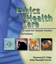 Ethics of Health Care : A Guide for Clinical Practice by Raymond S. Edge and...