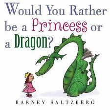 Would You Rather Be a Princess or a Dragon? by Saltzberg, Barney