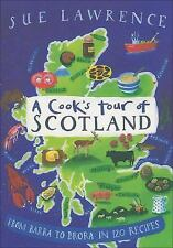 A Cook's Tour of Scotland : From Barra to Brora in 120 Recipes by Sue...