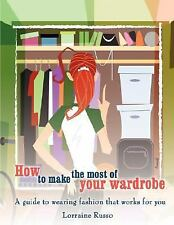 How to Make the Most of Your Wardrobe A Guide to Wearing Fashion That Works Book