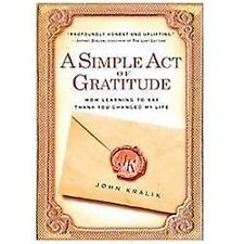 A Simple Act of Gratitude: How Learning to Say Thank You Changed My Life Kralik