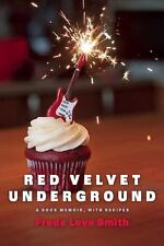 Red Velvet Underground : A Memoir with Recipes by Freda Love Smith 2015