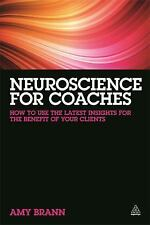 Neuroscience for Coaches : How to Use the Latest Insights for the Benefit of...