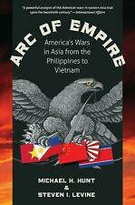 Arc of Empire : America's Wars in Asia from the Philippines to Vietnam by...