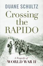 Crossing the Rapido : A Tragedy of World War II by Duane Schultz (2010, Hardcove