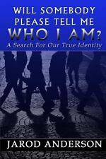 Will Somebody Please Tell Me Who I AM?: a Search for Our True Identity by...