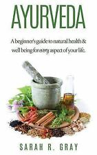 Natural Health Bks.: Ayurveda: a Beginner's Guide to Natural Health and...