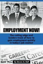 Employment Now!: The cutting edge and insiders track of how to gain employment