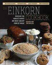 The Einkorn Cookbook: Discover the World's Purest and Most Ancient Form of Wheat