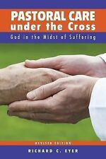 Pastoral Care under the Cross : God in the Midst of Suffering by Richard C....