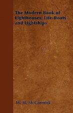 The Modern Book of Lighthouses, Life-Boats and Lightships by W. h. McCormick...