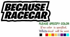 Because Race Car Funny Vinyl Decal Sticker Car Window laptop tablet netbook 7""