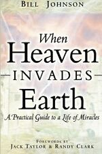 When Heaven Invades Earth by Bill Johnson, (Paperback), Destiny Image Publishers