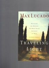 Traveling Light: Releasing Burdens You Were Never Intended to Bear by Max Lucado
