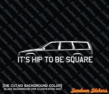 2X It's Hip to be square funny car silhouette stickers -for Volvo 850 wagon