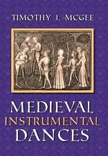 Music Scholarship and Performance: Medieval Instrumental Dances by Timothy J....