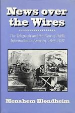 News over the Wires : The Telegraph and Flow of Public Information. by Blondheim