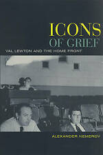 Icons of Grief – Val Lewton′s Home Front Pictures, Alexander Nemerov