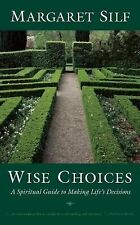 Wise Choices : A Spiritual Guide to Making Life's Decisions by Margaret Silf...