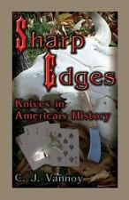 Sharp Edges : Knives in America's History by C. J. Vannoy (2009, Paperback)